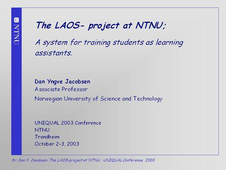 Dr. Dan Y. Jacobsen: The LAOS-project at NTNU; UNIQUAL Conference 2003 1.