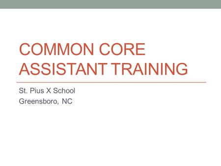 COMMON CORE ASSISTANT TRAINING St. Pius X School Greensboro, NC.