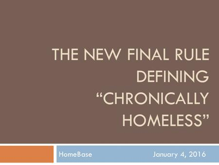 "THE NEW FINAL RULE DEFINING ""CHRONICALLY HOMELESS"" HomeBase January 4, 2016."