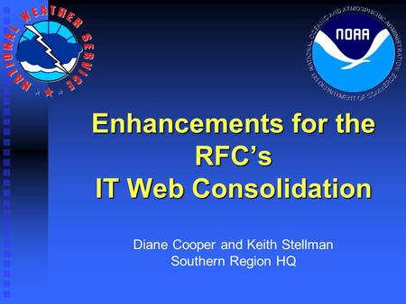 Enhancements for the RFC's IT Web Consolidation Enhancements for the RFC's IT Web Consolidation Diane Cooper and Keith Stellman Southern Region HQ.