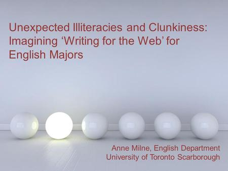 Powerpoint Templates Unexpected Illiteracies and Clunkiness: Imagining 'Writing for the Web' for English Majors Anne Milne, English Department University.