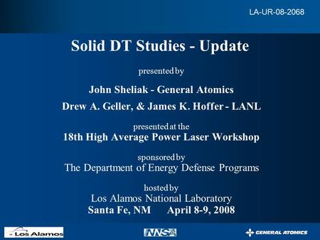 `` Solid DT Studies - Update presented by John Sheliak - General Atomics Drew A. Geller, & James K. Hoffer - LANL presented at the 18th High Average Power.