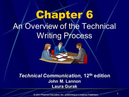 © 2011 Pearson Education, Inc., publishing as Longman Publishers. 1 Chapter 6 An Overview of the Technical Writing Process Technical Communication, 12.