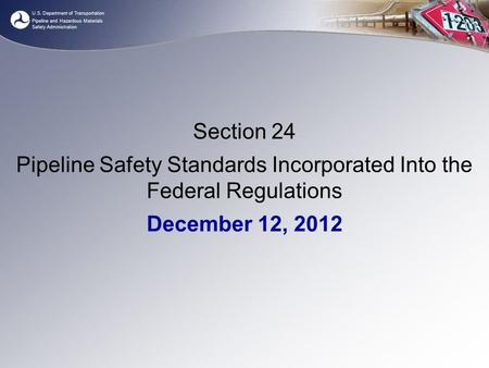 U.S. Department of Transportation Pipeline and Hazardous Materials Safety Administration Section 24 Pipeline Safety Standards Incorporated Into the Federal.