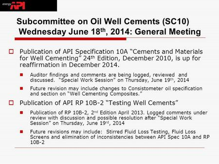 "Subcommittee on Oil Well Cements (SC10) Wednesday June 18 th, 2014: General Meeting  Publication of API Specification 10A ""Cements and Materials for Well."