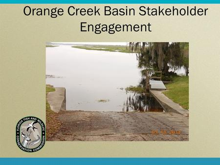 Orange Creek Basin Stakeholder Engagement. Meeting Purpose  Review FWC's Stakeholder Engagement Process  Update the public on the previous 6 months.