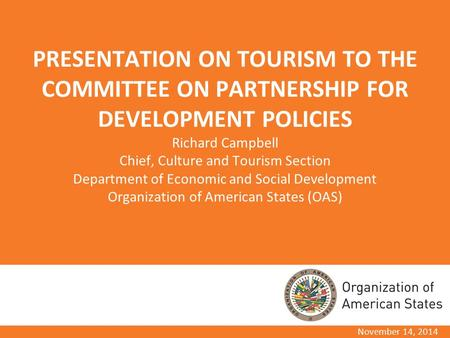 PRESENTATION ON TOURISM TO THE COMMITTEE ON PARTNERSHIP FOR DEVELOPMENT POLICIES Richard Campbell Chief, Culture and Tourism Section Department of Economic.