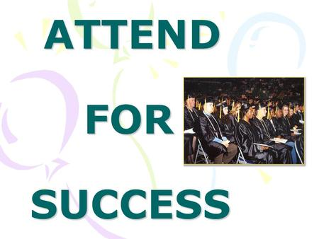 ATTEND FOR SUCCESS ATTEND FOR SUCCESS. EVERY DAY COUNTS IN RIVERSIDE UNIFIED SCHOOL DISTRICT!