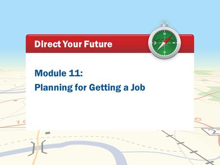 Module 11: Planning for Getting a Job Direct Your Future.