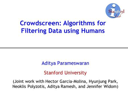 Crowdscreen: Algorithms for Filtering Data using Humans Aditya Parameswaran Stanford University (Joint work with Hector Garcia-Molina, Hyunjung Park, Neoklis.