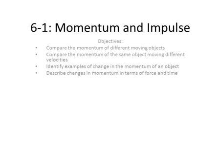 6-1: Momentum and Impulse Objectives: Compare the momentum of different moving objects Compare the momentum of the same object moving different velocities.