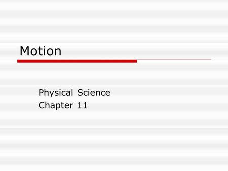 Motion Physical Science Chapter 11. 2 Motion  Can be described as a change in position. Physical Science chapter 11.