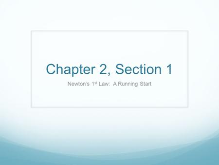 Chapter 2, Section 1 Newton's 1 st Law: A Running Start.