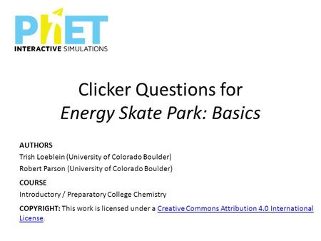 Clicker Questions for Energy Skate Park: Basics AUTHORS Trish Loeblein (University of Colorado Boulder) Robert Parson (University of Colorado Boulder)