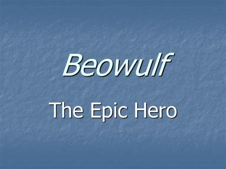Beowulf The Epic Hero. On Beowulf Beowulf is the only full length epic in any of the old Germanic languages. Beowulf is the only full length epic in any.