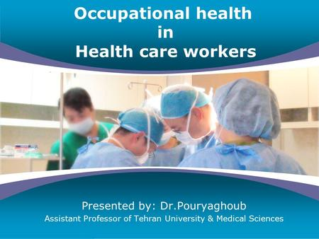 Company LOGO Occupational health in Health care workers Presented by: Dr.Pouryaghoub Assistant Professor of Tehran University & Medical Sciences.
