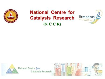 National Centre for Catalysis Research (N C C R).