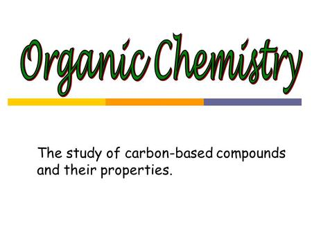 The study of carbon-based compounds and their properties.