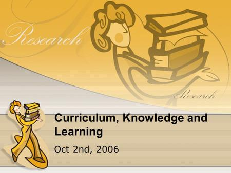 Curriculum, Knowledge and Learning Oct 2nd, 2006.