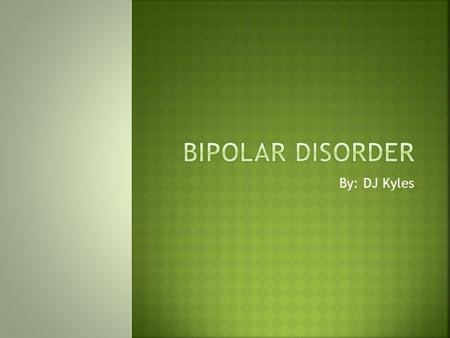 By: DJ Kyles.  Bipolar disorder (also known as manic depression) causes serious shifts in mood, energy, thinking, and behavior– from the highs of mania.