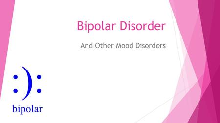 Bipolar Disorder And Other Mood Disorders. Other Mood Disorders  Persistent Depressive Disorder/Dysthymia  Seasonal Affective Disorder  Post Partum.