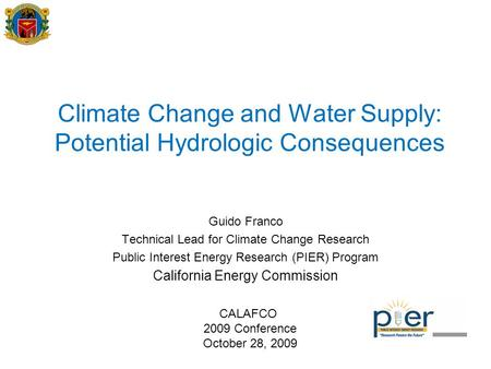 Climate Change and Water Supply: Potential Hydrologic Consequences Guido Franco Technical Lead for Climate Change Research Public Interest Energy Research.