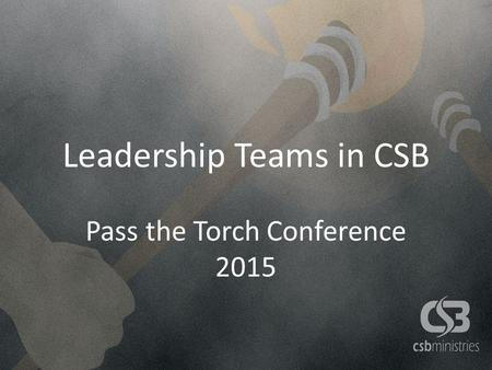 Leadership Teams in CSB Pass the Torch Conference 2015.