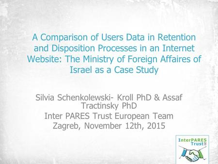 A Comparison of Users Data in Retention and Disposition Processes in an Internet Website: The Ministry of Foreign Affaires of Israel as a Case Study Silvia.