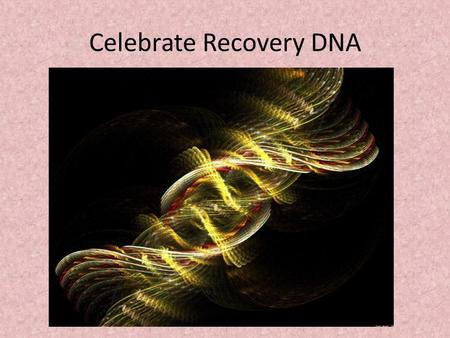Celebrate Recovery DNA. Essential for all CR Roles Shared Vision Mutually owned Values Dedication to their Purpose Complimenting Gifts Diverse Recovery.