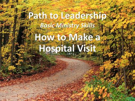Path to Leadership Basic Ministry Skills How to Make a Hospital Visit.
