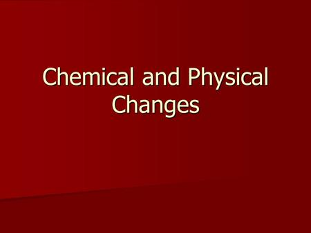 Chemical and Physical Changes Physical Changes Only changes physical properties, does not become a new substance (usually reversible). Only changes physical.