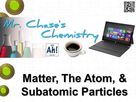 Matter, The Atom, & Subatomic Particles. Matter Anything that has mass and occupies space is matter. A collection of matter with all the same chemical.