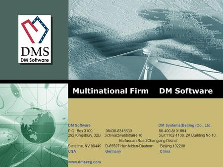 Multinational Firm DM Software DM Software DM Systems(Beijing) Co., Ltd. P.O. Box 3109 06438-8318630 86-400-8101994 292 Kingsbury, 32B Schwarzwaldstraße.