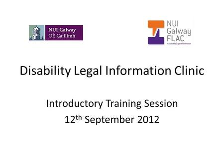 Disability Legal Information Clinic Introductory Training Session 12 th September 2012.