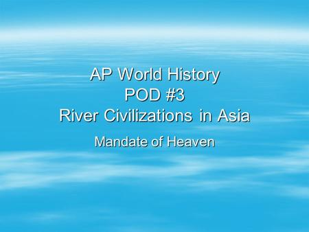 AP World History POD #3 River Civilizations in Asia Mandate of Heaven.
