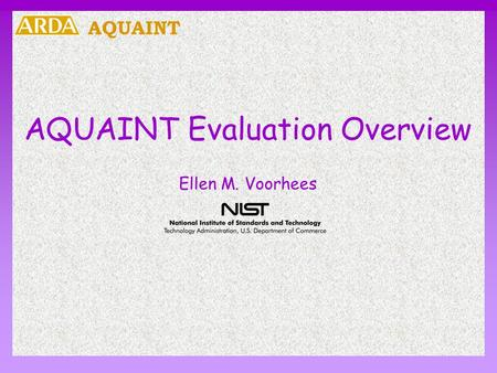 AQUAINT AQUAINT Evaluation Overview Ellen M. Voorhees.