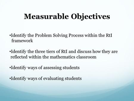 Identify the Problem Solving Process within the RtI framework Identify the three tiers of RtI and discuss how they are reflected within the mathematics.