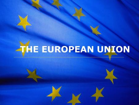 THE EUROPEAN UNION. 1. The Beginning The European Union (EU) began in 1952 not long after WWII. Members of this community met together to find ways to.