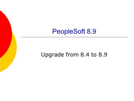 PeopleSoft 8.9 Upgrade from 8.4 to 8.9. September 20062 Upgrade Plan  Upgrading PeopleSoft Finance from version 8.4 to version 8.9  First of two planned.