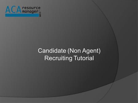 Candidate (Non Agent) Recruiting Tutorial. Candidate (non-agent) STEP ONE Candidate's View.