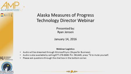Alaska Measures of Progress Technology Director Webinar Presented by: Ryan Jensen January 14, 2016 Webinar Logistics: Audio will be streamed through Microsoft.