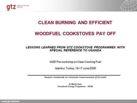 Www.gtz.de/hera CLEAN BURNING AND EFFICIENT WOODFUEL COOKSTOVES PAY OFF LESSONS LEARNED FROM GTZ COOKSTOVE PROGRAMMES WITH SPECIAL REFERENCE TO UGANDA.