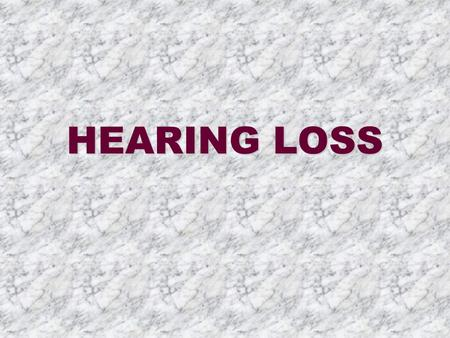 HEARING LOSS Hearing Loss Children and Adults who are deaf are those who cannot hear or understand conversational speech under normal circumstances.