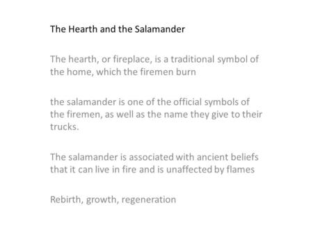 The Hearth and the Salamander The hearth, or fireplace, is a traditional symbol of the home, which the firemen burn the salamander is one of the official.