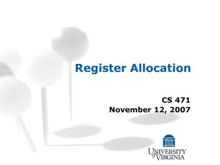 Register Allocation CS 471 November 12, 2007. CS 471 – Fall 2007 Register Allocation - Motivation Consider adding two numbers together: Advantages: Fewer.