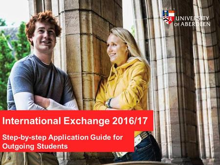 International Exchange 2016/17 Step-by-step Application Guide for Outgoing Students.