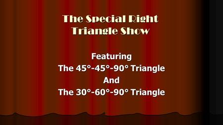 The Special Right Triangle Show Featuring The 45°-45°-90° Triangle And The 30°-60°-90° Triangle.