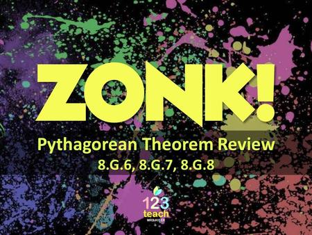 ZONK! Pythagorean Theorem Review 8.G.6, 8.G.7, 8.G.8.