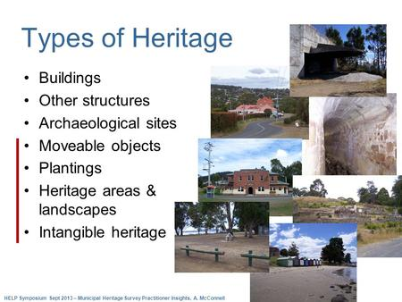 Types of Heritage Buildings Other structures Archaeological sites Moveable objects Plantings Heritage areas & landscapes Intangible heritage HELP Symposium.