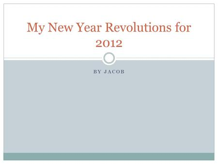 BY JACOB My New Year Revolutions for 2012. A FIRM DECISION TO DO OR NOT TO DO SOMETHING. CITATION: NEW OXFORD AMERICAN DICTIONARY Definition of Resolution.